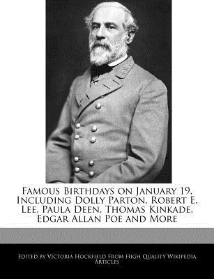 Famous Birthdays on January 19, Including Dolly Parton, Robert E. Lee, Paula Deen, Thomas Kinkade, Edgar Allan Poe and More