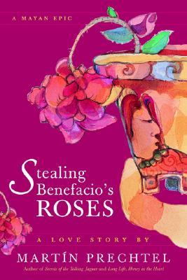 Stealing Benefacio's Roses By Prechtel, Martin